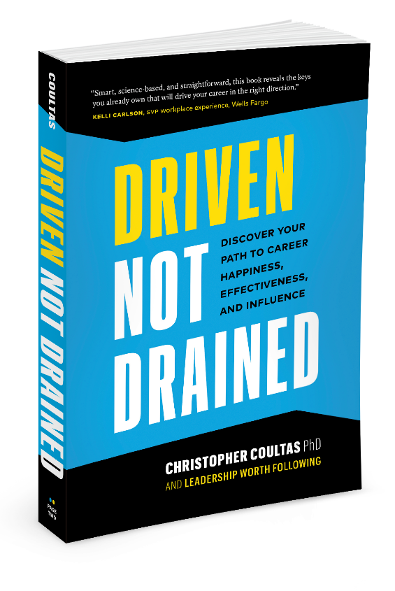 Driven Not Drained By Christopher Coultas, PhD and Leadership Worth Following